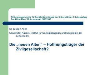 Dr. Kirsten Aner Universität Kassel, Institut für Sozialpädagogik und Soziologie der Lebensalter