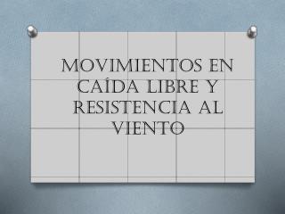 Movimientos en caída libre y resistencia al viento
