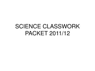 SCIENCE CLASSWORK PACKET 2011/12