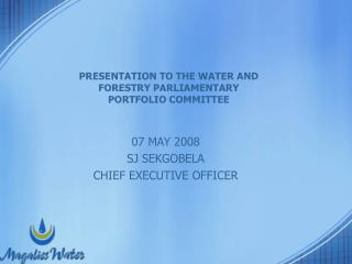 PRESENTATION TO THE WATER AND FORESTRY PARLIAMENTARY PORTFOLIO COMMITTEE