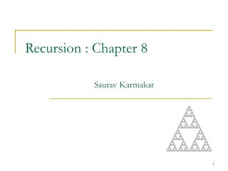 Recursion : Chapter 8 Saurav Karmakar