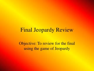 Final Jeopardy Review