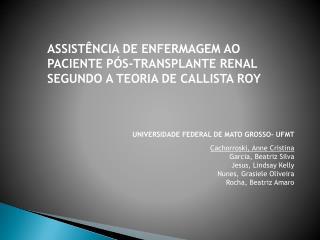 UNIVERSIDADE FEDERAL DE MATO GROSSO- UFMT Cachorroski, Anne Cristina Garcia, Beatriz Silva