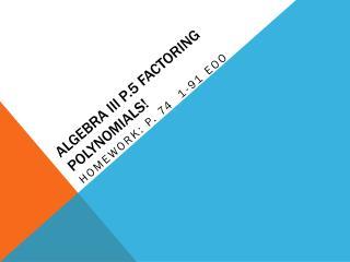 Algebra III P.5  Factoring Polynomials!