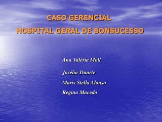 CASO GERENCIAL   HOSPITAL GERAL DE BONSUCESSO