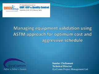 Managing equipment validation using ASTM approach for optimum cost and aggressive schedule