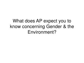 What does AP expect you to know concerning Gender & the Environment?