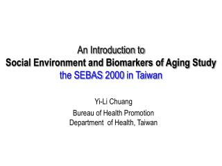 An Introduction to Social Environment and Biomarkers of Aging Study the SEBAS 2000 in Taiwan