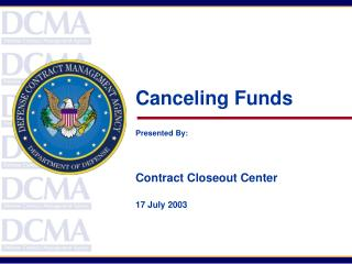 Canceling Funds   Presented By:   Contract Closeout Center  17 July 2003