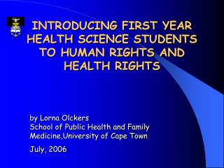 INTRODUCING FIRST YEAR HEALTH SCIENCE STUDENTS TO HUMAN RIGHTS AND HEALTH RIGHTS