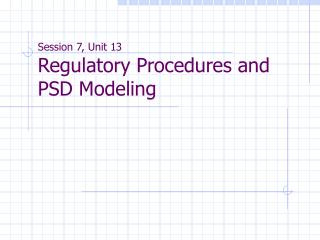 Session 7, Unit 13 Regulatory Procedures and PSD Modeling