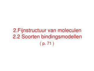 2.Fijnstructuur van moleculen 2.2 Soorten bindingsmodellen