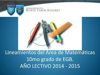 Lineamientos del Área de Matemáticas 10mo grado de EGB. AÑO LECTIVO 2014 - 2015