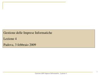 Gestione delle Imprese Informatiche Lezione 4 Padova, 3 febbraio 2009