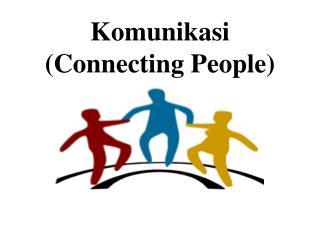 Komunikasi  ( Connecting People)
