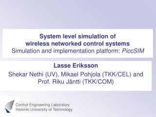 System level simulation of wireless networked control systems Simulation and implementation platform: PiccSIM