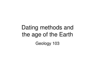 Dating methods and the age of the Earth