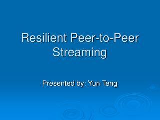 Resilient Peer-to-Peer Streaming