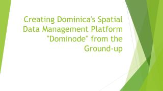 "Creating Dominica's Spatial Data Management Platform ""Dominode"" from the Ground-up"