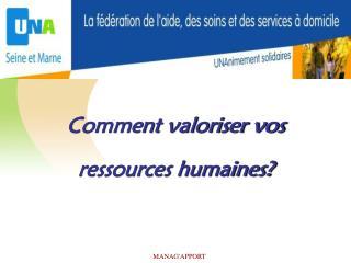 Comment valoriser vos  ressources humaines?