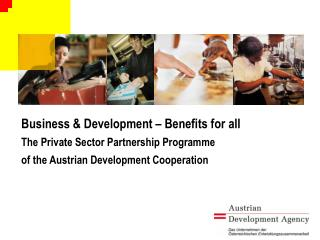 Business  Development   Benefits for all The Private Sector Partnership Programme  of the Austrian Development Cooperati