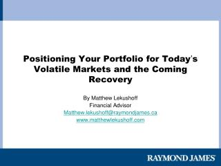 Positioning Your Portfolio for Today ' s Volatile Markets and the Coming Recovery