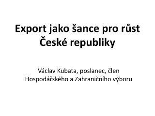 Export jako šance pro růst  České republiky