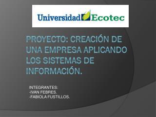 PROYECTO: CREACIÓN  DE UNA EMPRESA APLICANDO LOS SISTEMAS DE INFORMACIÓN.