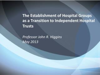 The Establishment of Hospital Groups  as a Transition to Independent Hospital Trusts