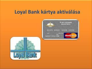 Loyal Bank kártya aktiválása