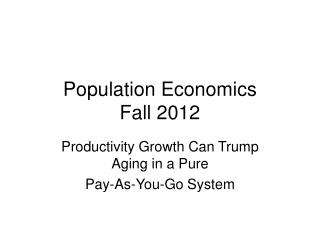 Population Economics Fall 2012