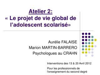 Atelier 2: «Le projet de vie global de l'adolescentscolarisé»