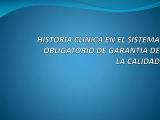 HISTORIA CLINICA EN EL SISTEMA OBLIGATORIO DE GARANTIA DE LA CALIDAD
