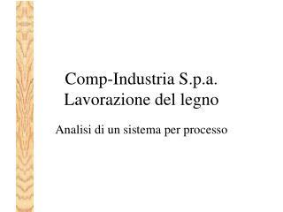 Comp-Industria S.p.a. Lavorazione del legno