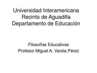 Universidad Interamericana Recinto de Aguadilla Departamento de Educación
