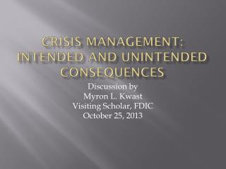 Crisis Management: Intended and Unintended Consequences