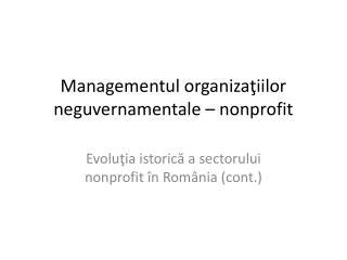 Managementul organi za ţiilor  neguvernamentale –  nonpr ofit