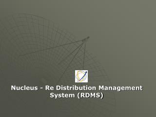 Nucleus - Re Distribution Management System (RDMS)