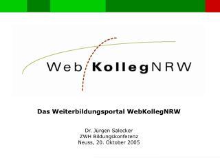 Das Weiterbildungsportal WebKollegNRW Dr. Jürgen Salecker ZWH Bildungskonferenz