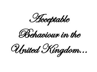 Acceptable Behaviour in the United Kingdom...