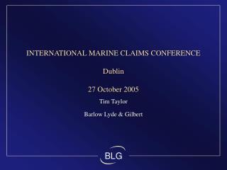 INTERNATIONAL MARINE CLAIMS CONFERENCE Dublin 27 October 2005