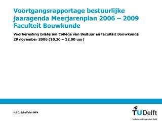 Voortgangsrapportage bestuurlijke jaaragenda Meerjarenplan 2006 – 2009 Faculteit Bouwkunde