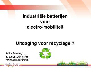 Industriële batterijen  voor  electro-mobiliteit Uitdaging voor recyclage ?