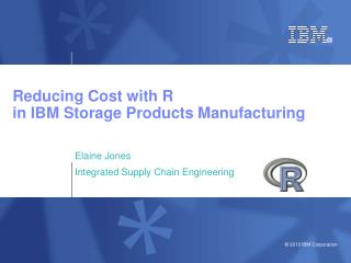Reducing Cost with R in IBM Storage Products Manufacturing