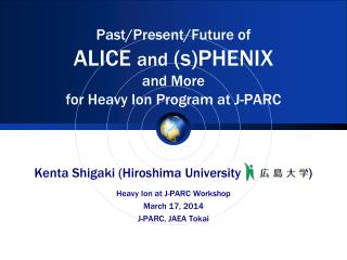 Past/Present/Future of ALICE  and  (s)PHENIX and More for Heavy Ion Program at J-PARC