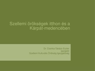 Dr. Csonka-Takács Eszter igazgató Szellemi Kulturális Örökség Igazgatóság