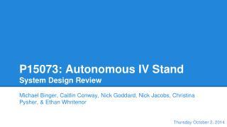 P15073: Autonomous IV Stand System Design Review