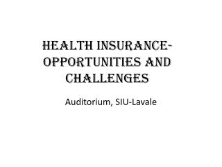 Health Insurance- Opportunities and Challenges