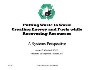 Putting Waste to Work:  Creating Energy and Fuels while Recovering Resources