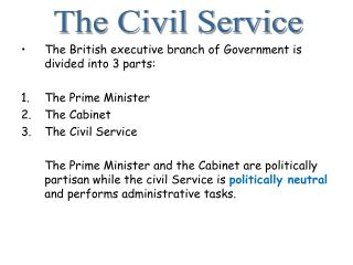The British executive branch of Government is divided into 3 parts: The Prime Minister The Cabinet